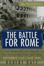 The Battle for Rome : The Germans, the Allies, the Partisans, and the Pope,...