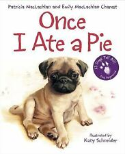 Once I Ate a Pie by Emily MacLachlan Charest and Patricia MacLachlan (2010,...