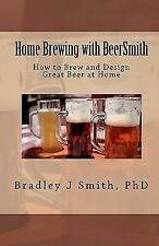 Home Brewing with BeerSmith : How to Brew and Design Great Beer at Home by...