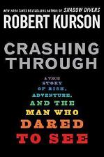 Crashing Through : A True Story of Risk, Adventure, and the Man Who Dared to Se…