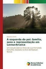 A Esquerda Do Pai : Familia, Sexo e Representacao Em Lavourarcaica by Viana...