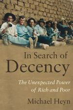 In Search of Decency : The Power of Rich and Poor by Michael Heyn (2013,...