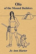 Olo of the Mound Builders by Jo Ann Harter (2007, Paperback)