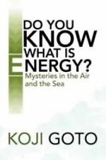 Do You Know What Is Energy? : Mysteries in the Air and the Sea by Koji Goto...