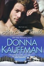 Here Comes Trouble by Donna Kauffman