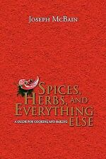 Spices, Herbs, and Everything Else : A Guide for Cooking and Baking by Joseph...