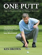 One Putt : The Ultimate Guide to Perfect Putting by Ken Brown (2016, Paperback)
