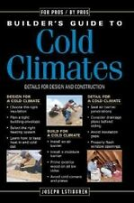 The Builder's Guide to Cold Climates : A Comprehensive Guide to the Best...
