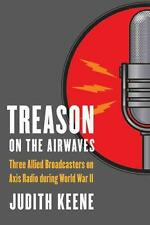 Treason on the Airwaves: Three Allied Broadcasters on Axis Radio During World...