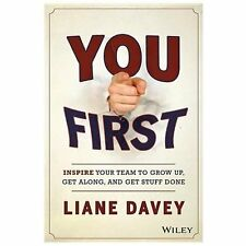 You First : Inspire Your Team to Grow up, Get along, and Get Stuff Done by...