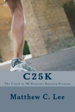 C25k : The Couch to 5k Beginner Running Program by Matthew Lee (2013,...