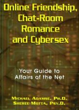 Online Friendship, Chat-Room Romance and Cybersex: Your Guide to Affairs of the