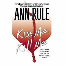 Ann Rule's Crime Files Ser.: Kiss Me, Kill Me : And Other True Cases Bk. 9 by...