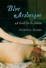 Blue Arabesque: A Search for the Sublime, Hampl, Patricia, Good Condition, Book