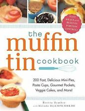 The Muffin Tin Cookbook: 200 Fast, Delicious Mini-Pies, Pasta Cups, Gourmet Poc