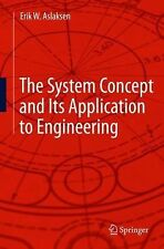 The System Concept and Its Application to Engineering by Erik W. Aslaksen...
