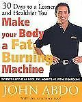 Make Your Body a Fat-Burning Machine : 30 Days to a Leaner and Healthier You...
