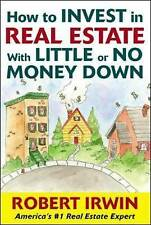 How to Invest in Real Estate With Little or No Money Down, Irwin, Robert