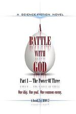 A Battle with GOD: A BATTLE with GOD: Part 1 - the Power of Three : Part 1 -...
