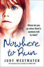 Nowhere to Run: Where Do You Go When There's Nowhere Left to Hide? by Judy...