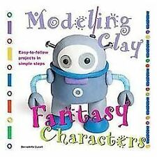 Fantasy Characters: Easy-to-Follow Clay-Making Projects in Simple Steps Modelin