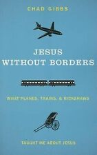 Jesus without Borders: What Planes, Trains, and Rickshaws Taught Me about Jesus,