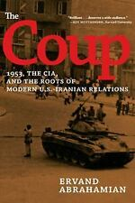 The Coup : 1953, the CIA, and the Roots of Modern U. S. -Iranian Relations by...