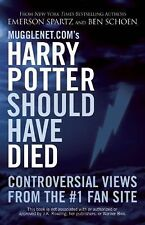 Mugglenet.com's Harry Potter Should Have Died: Controversial Views from the #1 F