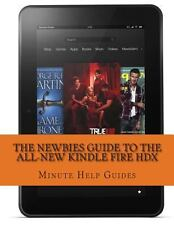 The Newbies Guide to the All-New Kindle Fire HDX : (October 2013 Edition) by...
