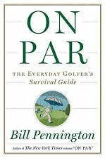 On Par: The Everyday Golfer's Survival Guide  by Bill Pennington Hardcover
