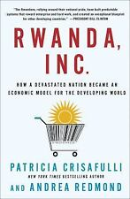 Rwanda, Inc.: How a Devastated Nation Became an Economic Model for the Developin