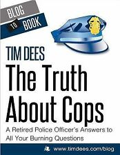 The Truth about Cops : A Retired Police Officer's Answers to All Your Burning...