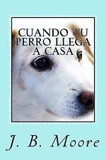 Cuando Tu Perro Llega a Casa - Guía Práctica para Dueños Principiantes by J....