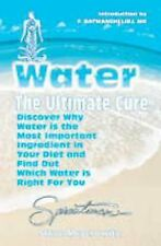 Water - The Ultimate Cure : Discover Why Water Is the Most Important...