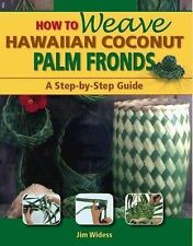 How to Weave Hawaiian Coconut Palm Fronds by Jim Widess (2006, Hardcover)