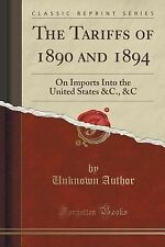 The Tariffs of 1890 And 1894 : On Imports into the United States &C. , &C...