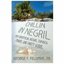 Chillin in Negril : The Unofficial Negril Jamaica Travel and Party Guide by...