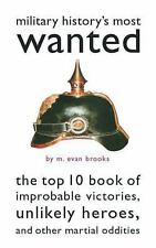 Military History's Most Wanted : The Top 10 Book of...