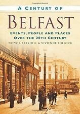 A Century of Belfast: Events, People and Places Over the 20th Century Parkhill,