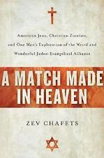 A Match Made in Heaven : American Jews, Christian Zionists, and One Man's Explor