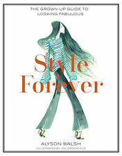 Style Forever: How to Look Fabulous Every Age by Alyson Walsh 9781784880002 #925
