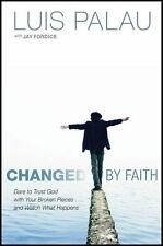 Changed by Faith: Dare to Trust God with Your Broken Pieces . . . and Watch What