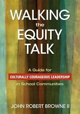 Walking the Equity Talk: A Guide for Culturally Courageous Leadership in School