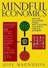 Mindful Economics : How the U. S. Economy Works, Why It Matters, and How It C...