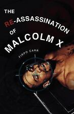 The Re-Assassination of Malcolm X by Firpo Carr (2011, Paperback)