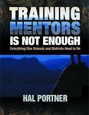 Training Mentors Is Not Enough: Everything Else Schools and Districts -ExLibrary
