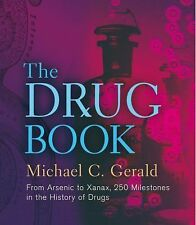 The Drug Book : From Arsenic to Xanax, 250 Milestones in the History of Drugs...