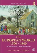 The European World 1500-1800 : An Introduction to Early Modern History (2014,...