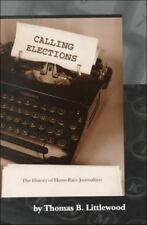 Calling Elections: The History of Horse-Race Journalism-ExLibrary