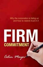 Firm Commitment: Why the corporation is failing us and how to restore trust in
